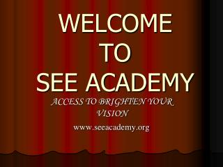 WELCOME  TO SEE ACADEMY