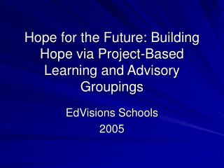 Hope for the Future: Building Hope via Project-Based Learning and Advisory Groupings