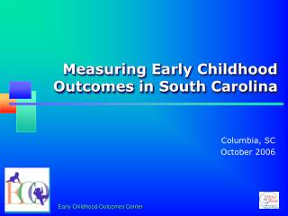 Measuring Early Childhood  Outcomes in South Carolina