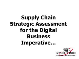 Supply Chain Strategic Assessment for the Digital Business Imperative…