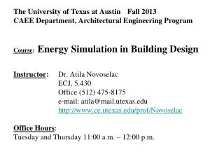The University of Texas at Austin	 Fall 2013 CAEE Department, Architectural Engineering Program Course :   Energy Simula