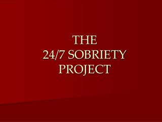 THE  24/7 SOBRIETY PROJECT