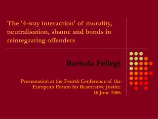 The '4-way interaction' of morality, neutralisation, shame and bonds in reintegrating offenders