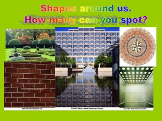 Shapes around us. How many can you spot?