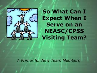So What Can I Expect When I Serve on an NEASC/CPSS Visiting Team?