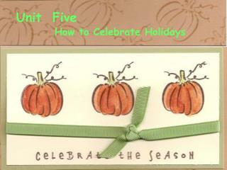 Unit  Five How to Celebrate Holidays