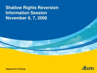 Shallow Rights Reversion  Information Session November 6, 7, 2008