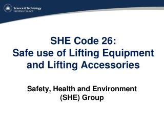SHE Code 26:  Safe use of Lifting Equipment and Lifting Accessories