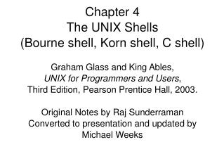 Chapter 4 The UNIX Shells  (Bourne shell, Korn shell, C shell) ‏