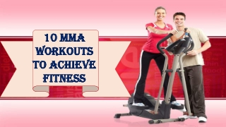 10 MMA Workouts to Achieve Fitness10 MMA Workouts to Achieve