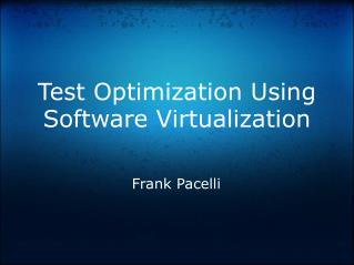 Test Optimization Using Software Virtualization