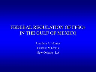 FEDERAL REGULATION OF FPSOs IN THE GULF OF MEXICO