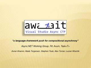 """a  language+framework  push for compositional asynchrony"" Async.NET Working Group, F#, Axum, Task<T>"