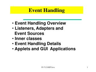 Event Handling Overview  Listeners, Adapters and     Event Sources  Inner classes  Event Handling Details  Applets and G