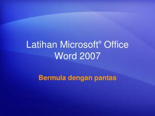 Latihan Microsoft ®  Office  Word  2007