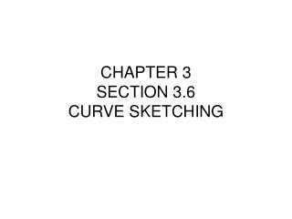 CHAPTER 3 SECTION 3.6 CURVE SKETCHING