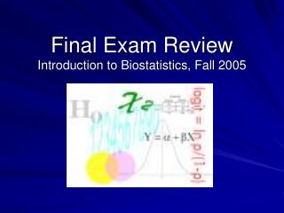 Final Exam Review Introduction to Biostatistics, Fall 2005