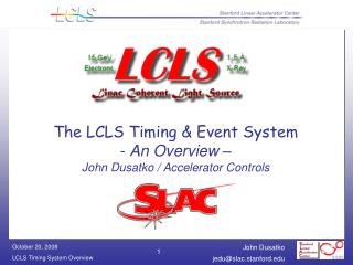 The LCLS Timing & Event System -  An Overview – John Dusatko / Accelerator Controls