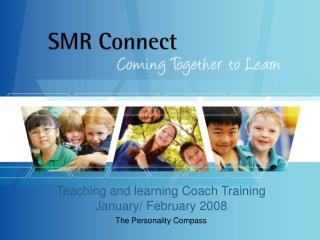 Teaching and learning Coach Training January/ February 2008