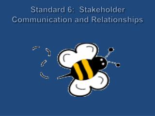 Standard 6: Stakeholder Communication and Relationships