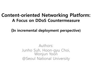 Content-oriented Networking Platform: A Focus on DDoS Countermeasure ( In incremental deployment perspective)