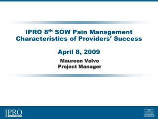 IPRO 8 th SOW Pain Management Characteristics of Providers' Success April 8, 2009