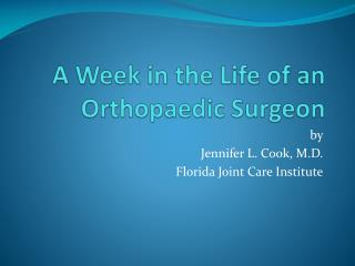 A Week in the Life of an  Orthopaedic  Surgeon
