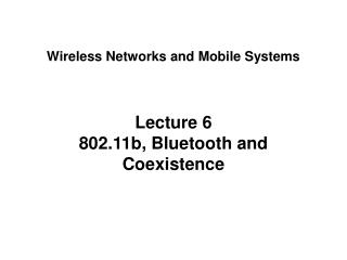Lecture 6 802.11b, Bluetooth and Coexistence