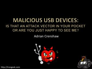 Malicious USB Devices : Is  that an  attack vector in your pocket or are you just happy to see me?