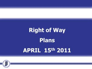 Right of Way Plans APRIL  15 th  2011