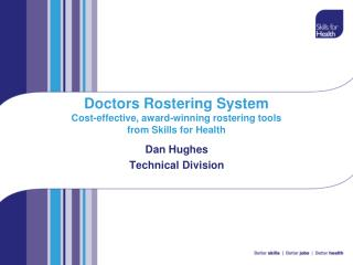 Doctors Rostering System Cost-effective, award-winning rostering tools  from Skills for Health