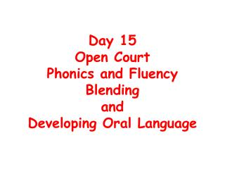Day 15 Open Court  Phonics and Fluency Blending  and  Developing Oral Language