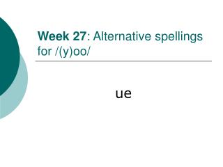 Week 27 : Alternative spellings for /(y)oo/