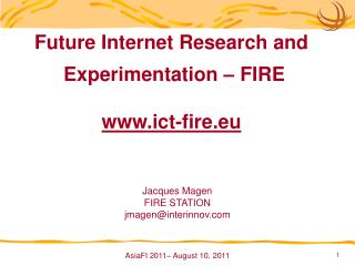Future Internet Research and  Experimentation   FIRE   ict-fire.eu
