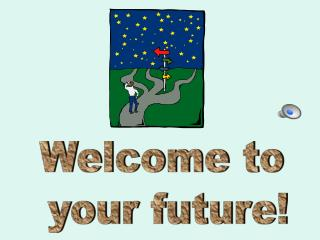 Welcome to  your future!