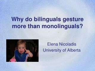 Why do bilinguals gesture more than monolinguals