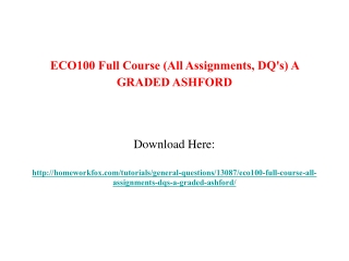 ECO100 Full Course (All Assignments, DQ's) A GRADED ASHFORD