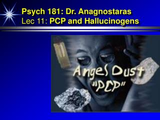 Psych 181: Dr. Anagnostaras Lec 11:  PCP and Hallucinogens