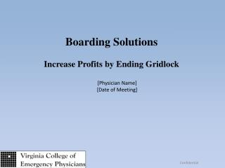 Boarding Solutions Increase Profits by Ending Gridlock [Physician Name] [Date of Meeting]