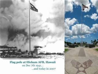 Flag pole at Hickam AFB, Hawaii on Dec 7th 1941…                                  …and today in 2007