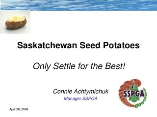 Saskatchewan Seed Potatoes Only Settle for the Best!