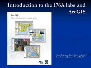 Introduction to the 176A labs and   ArcGIS