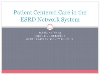 Patient Centered Care in the ESRD Network System