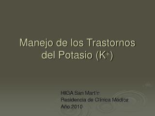 Manejo de los Trastornos del Potasio (K + )