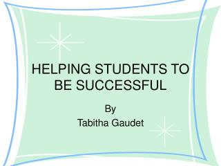 HELPING STUDENTS TO  BE SUCCESSFUL