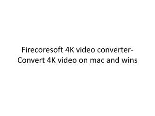 Firecoresoft 4K video converter-Convert 4K video on mac