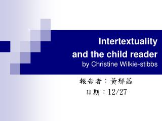 Intertextuality  and the child reader by Christine Wilkie-stibbs