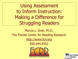 Using Assessment  to Inform Instruction:  Making a Difference for Struggling Readers