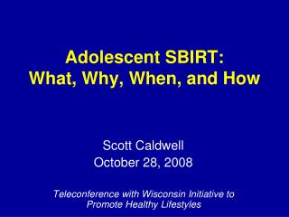 Adolescent SBIRT:  What, Why, When, and How