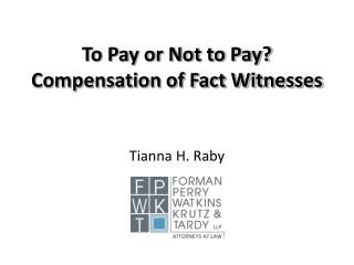 To Pay or Not to Pay? Compensation of Fact Witnesses